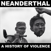 NEANDERTHAL A HISTORY OF VIOLENCE OUT NOW!